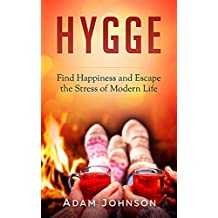 Hygge: Find Happiness and Escape the Stress of Modern Life (English Edition)