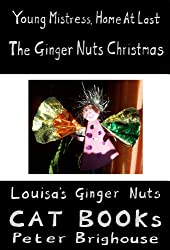 Young Mistress, Home At Last; The Ginger Nuts Christmas (Louisa's Ginger Nuts Book 10)