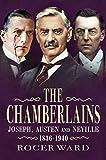 The Chamberlains: Joseph, Austen and Neville 1836-1940