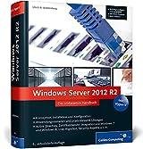 Windows Server 2012 R2: Das umfassende Handbuch. Inkl. Hyper-V (Galileo Computing)