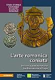 L'arte romanica coniata: Incisori e aree monetarie tra Bressanone e Praga (Studi storico culturali di Castel Roncolo)