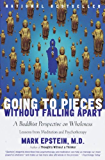 Going to Pieces Without Falling Apart: A Buddhist Perspective on Wholeness