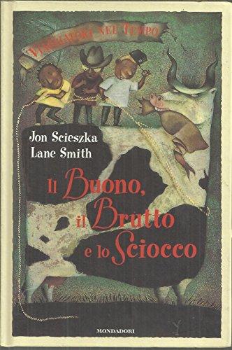 Il Buono Il Brutto E Lo Sciocco Ed. Mondadori (Viaggiatori Nel Tempo N. 3) - B08