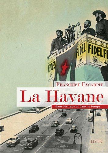 La Havane : Dans les rues et dans le temps par Françoise Escarpit