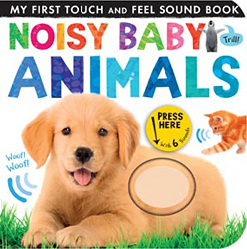 Noisy Baby Animals (My First Touch and Feel Sound Book)