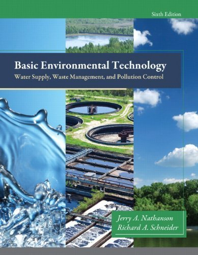 Basic Environmental Technology: Water Supply, Waste Management and Pollution Control (6th Edition) 6th edition by Nathanson M.S. P.E., Jerry A., Schneider M.S. P.E., Richard (2014) Hardcover