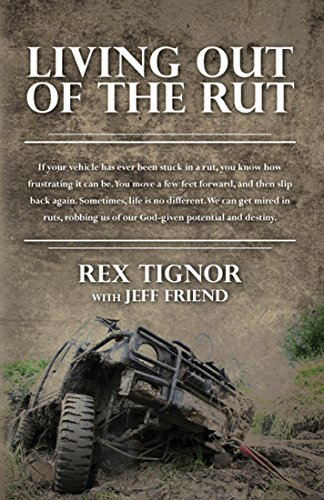 Living Out Of The Rut:: If your vehicle has ever been stuck in a rut, you know how frustrating it can be. You move a few feet forward, and then slip back ... is no different. We can (English Edition) Rex Slip