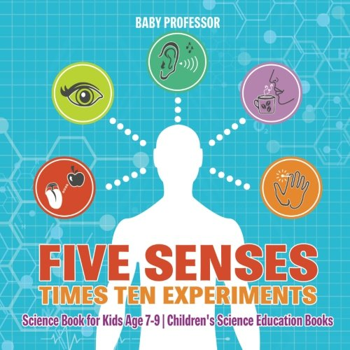 Five Senses times Ten Experiments - Science Book for Kids Age 7-9 | Children's Science Education Books