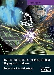 ANTHOLOGIE DU ROCK PROGRESSIF Voyages en ailleurs