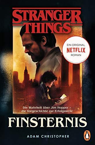 Stranger Things: Finsternis - DIE OFFIZIELLE DEUTSCHE AUSGABE - ein NETFLIX-Original: Die Wahrheit über Jim Hopper - die Vorgeschichte zur Erfolgsserie (Die offiziellen Stranger-Things-Romane, Band 2)