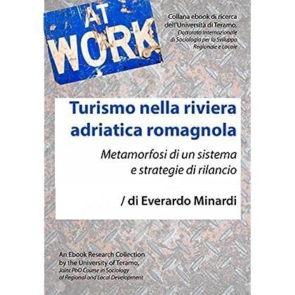 Turismo Nella Riviera Adriatica Romagnola: Metamorfosi Di Un Sistema E Strategie Di Rilancio (At Work Vol. 6)