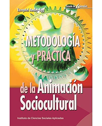 Metodología y práctica de la Animación Sociocultural (Escuela de animación) por Ezequiel Ander-Egg Milano