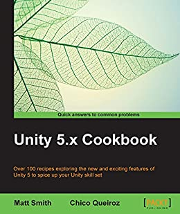 Unity 5.x Cookbook par [Smith,  Matt, Queiroz,  Chico]