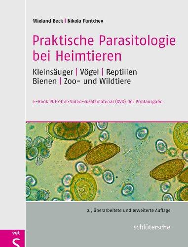 Praktische Parasitologie bei Heimtieren: Kleinsäuger - Vögel - Reptilien - Bienen (Für Schlangen Ratten)