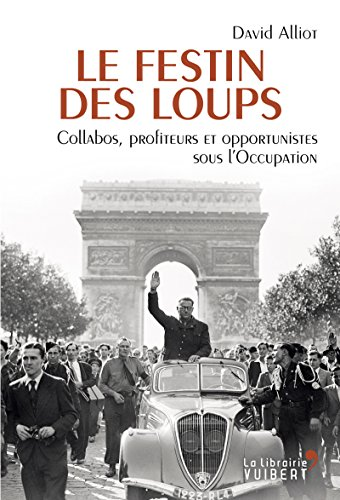 Le Festin des loups - Collabos, profiteurs et opportunistes sous l'Occupation (LA LIBRAIRIE VU) par David Alliot