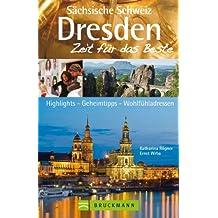 Reiseführer Dresden - Zeit für das Beste: Stadtführer vom Zwinger bis zur Semperoper. Ausflugsziele in der Sächsischen Schweiz, Klettern im Bielatal, Felsenlabyrinth. 288 Seiten mit über 400 Fotos
