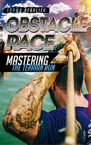 Obstacle Race: Mastering The Terrain Run, How to beat the course, training, how to become the best runner and a FREE BONUS AT THE END (English Edition)