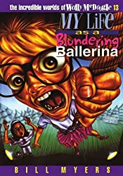 My Life as a Blundering Ballerina (Incredible Worlds of Wally McDoogle) by Bill Myers (2012-02-03)