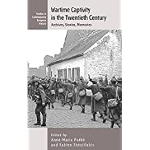 Wartime Captivity in the 20th Century: Archives, Stories, Memories (Contemporary European History)