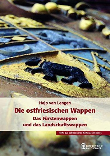 Die Ostfriesischen Wappen: Das Fürstenwappen und das Landschaftswappen (Hefte zur ostfriesischen Kulturgeschichte)