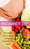 Pregnancy Diet: The Diet Plan You Should Be On For The Benefit Of Your Baby: Pregnancy Diet Plan - Healthy Eating For You And Your Baby
