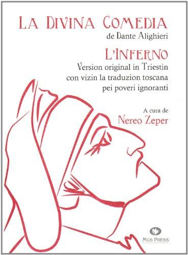 La Divina Comedia di Dante Alighieri. LInferno. Version original in triestin con vizin la traduzion toscana pei poveri ignoranti