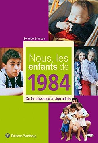 Nous, les enfants de 1984 : De la naissance à l'âge adulte par Solange Brousse