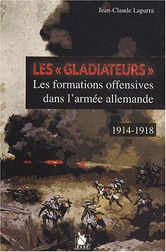 Les gladiateurs - Les formations offensives dans l'armée allemande 1914-1918