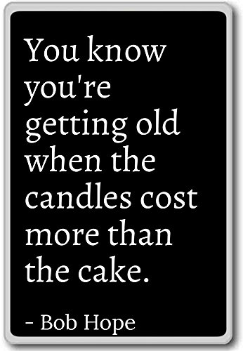 PhotoMagnets You Know You'Re Getting Old When The Candles Cost - Bob Hope - Quotes Fridge Magnet, Black - Calamità da frigo