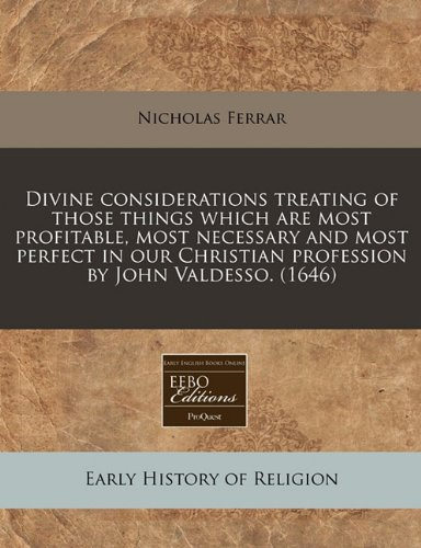 Divine considerations treating of those things which are most profitable, most necessary and most perfect in our Christian profession by John Valdesso. (1646)