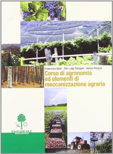 Corso di agronomia ed elementi di meccanizzazione agraria. Per gli Ist. Tecnici agrari