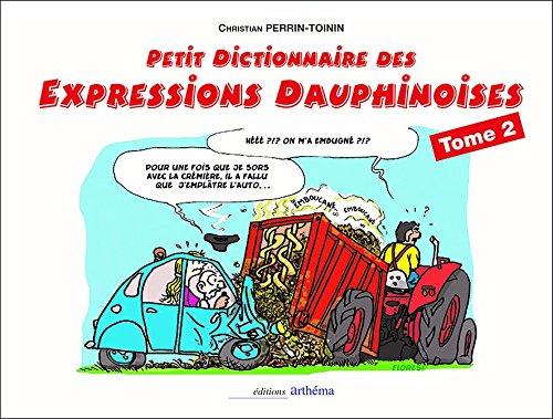 PETIT DICTIONNAIRE DES EXPRESSIONS DAUPHINOISES Tome 2