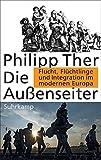 Die Außenseiter: Flucht, Flüchtlinge und Integration im modernen Europa - Philipp Ther