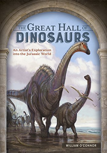 The Great Hall of Dinosaurs: An Artist's Exploration into the Jurassic World por William O'Connor