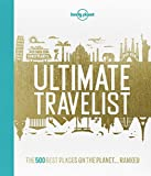 Lonely Planet's Ultimate Travelist: The 500 Best Places on the Planet...Ranked (Lonel...