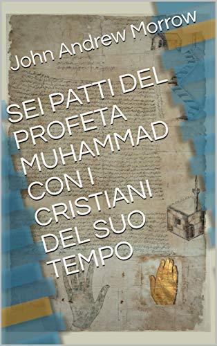 SEI PATTI DEL PROFETA MUHAMMAD CON I CRISTIANI DEL SUO TEMPO (Italian Edition)