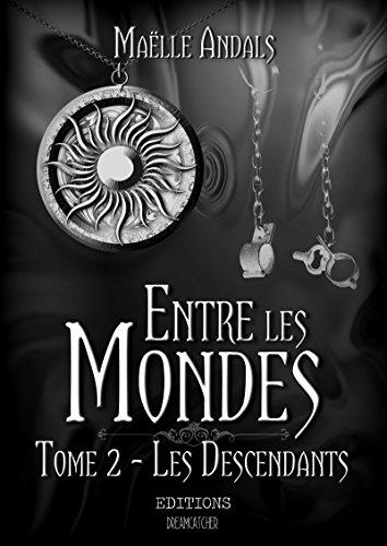 Entre les mondes: Tome 2: Les Descendants (FANTASTIQUE) (French Edition)