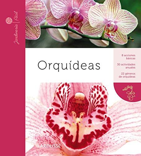 Orquídeas (Larousse - Libros Ilustrados/ Prácticos - Ocio Y Naturaleza - Jardinería - Colección Jardinería Fácil) por Larousse Editorial
