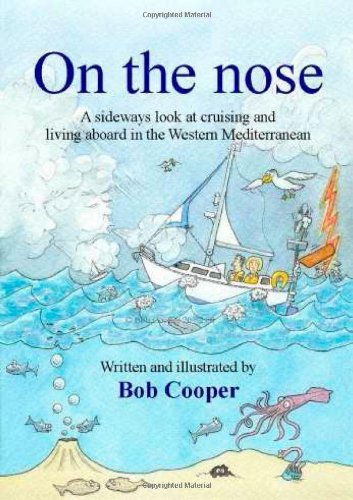 On the Nose: A Sideways Look at Cruising and Living Aboard in the Western Mediterranean