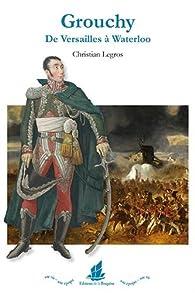 Grouchy. De Versailles à Waterloo par Christian Legros