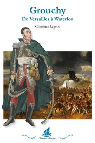 Grouchy. De Versailles à Waterloo