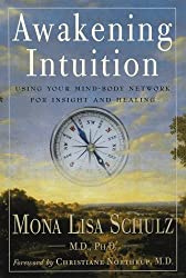 Awakening Intuition: Using Your Mind-Body Network for Insight and Healing by Phd Mona Lisa Schulz MD (1998-04-20)