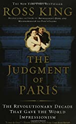 The Judgment of Paris: The Revolutionary Decade That Gave the World Impressionism
