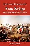 Vom Kriege: Vollständige Ausgabe der acht Bücher - Carl von Clausewitz