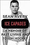 Ice Capades: A Memoir of Fast Living and Tough Hockey
