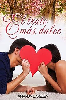 El trato más dulce: novela romántica contemporánea (Novela romántica contemporánea de Amanda Laneley nº 2) de [Laneley, Amanda, Laneley, Amanda]