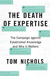 The Death Of Expertise: The Campaign Against Established Knowledge & Why It Matters