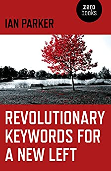 Revolutionary Keywords for a New Left by [Parker, Ian]