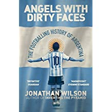 Angels With Dirty Faces: The Footballing History of Argentina (English Edition)