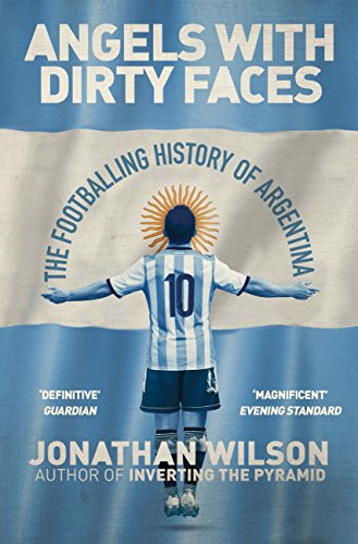 Angels With Dirty Faces: The Footballing History of Argentina por Jonathan Wilson